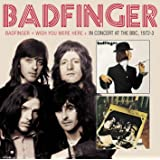 Badfinger & Wish You Were Here & Bbc Sessions