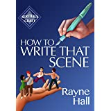 How To Write That Scene: Professional Techniques For Fiction Authors (Writer's Craft Book 28)