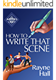 How To Write That Scene: Professional Techniques For Fiction Authors (Writer's Craft Book 28) (English Edition)