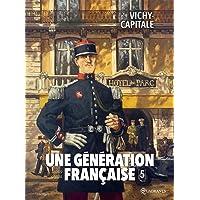 Une génération française T05 - Vichy-capitale