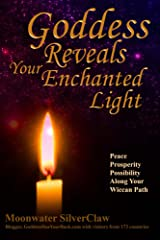 Goddess Reveals Your Enchanted Light: Peace, Prosperity, Possibility Along Your Wiccan Path Kindle Edition