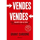 Vendes o vendes: Cómo salirte con la tuya en los negocios y en la vida / Sell or Be Sold (Spanish Edition)