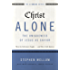 Christ Alone---The Uniqueness of Jesus as Savior: What the Reformers Taught...and Why It Still Matters (The Five Solas Series)