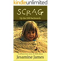 Scrag - Up The Hill Backwards: A defiant true story of child abuse