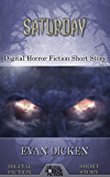 Saturday: Digital Horror Fiction Short Story (Digital Fiction Short Story)