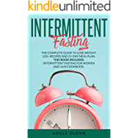 Intermittent Fasting: The Complete Guide to Lose Weight: 120+ Recipes and 21-Day Meal Plan.  This book includes: Intermittent Fasting for Women and 16/8 Cookbook.