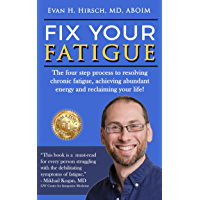 Fix Your Fatigue: The four step process to resolving chronic fatigue, achieving abundant energy and reclaiming your life! (English Edition)