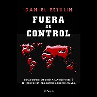 Fuera de control: Cómo Occidente creó, financió y desató el terror del Estado Islámico sobre el mundo