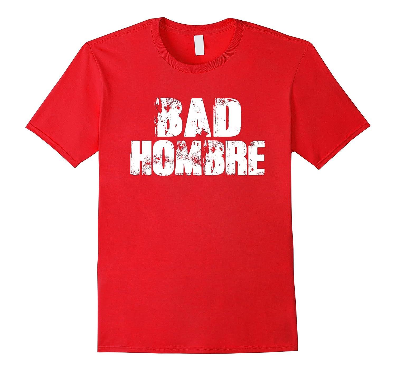 BAD HOMBRE T Shirt - Donald Trump Hillary Clinton Tee-CL