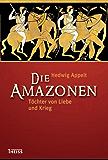 Die Amazonen: Töchter von Liebe und Krieg