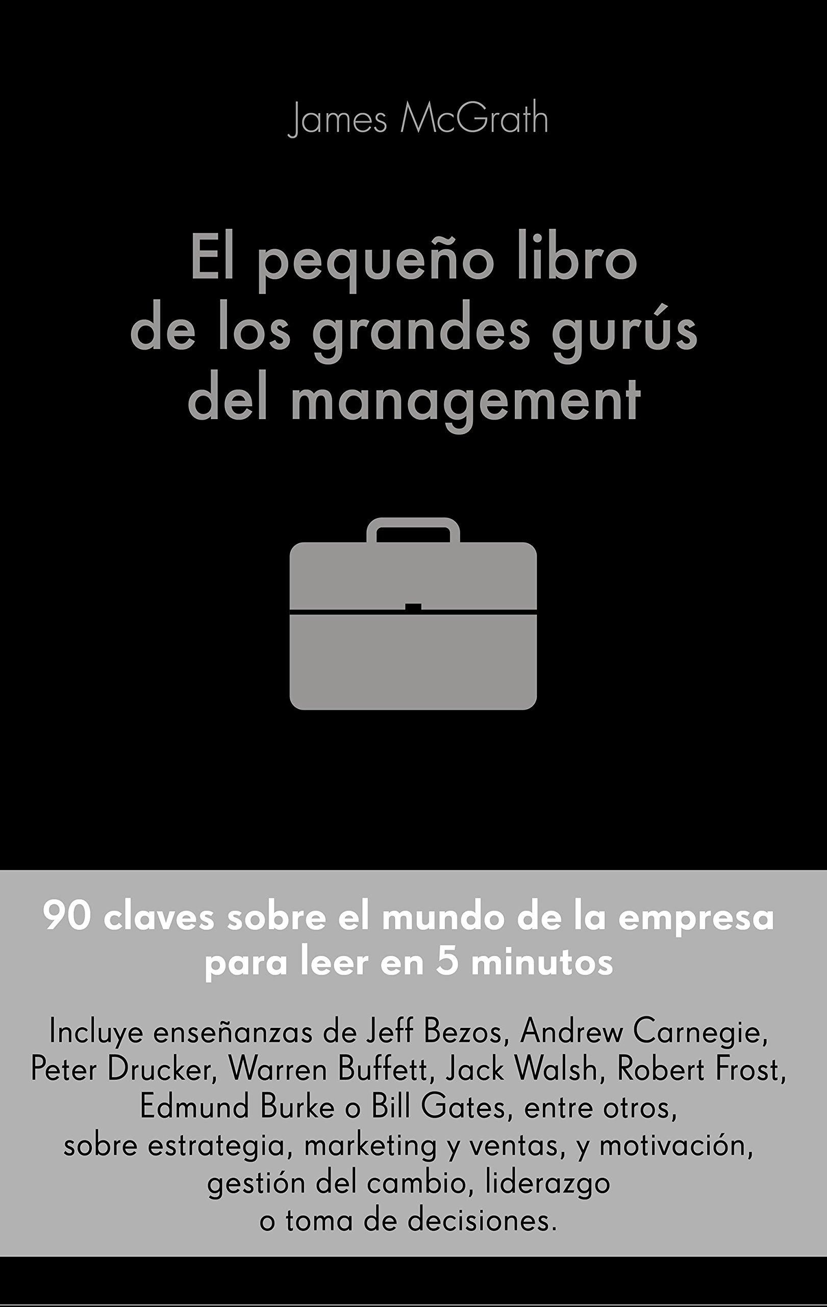 El pequeño libro de los grandes gurús del management: 90 citas importantes y cómo aplicarlas en la gestión empresarial (COLECCION ALIENTA)