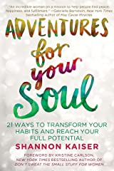Adventures for Your Soul: 21 Ways to Transform Your Habits and Reach Your Full Potential Paperback