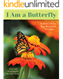 I Am A Butterfly: A Story About Big, Beautiful Changes