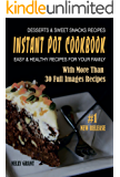 INSTANT POT COOKBOOK: Desserts & Sweet Snacks Recipes  Easy & Healthy Recipes for Your Family (Instant Pot Recipes)