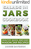 Salads in Jars Cookbook: Healthy, Quick and Easy Mason Jar Recipes
