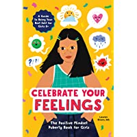 Celebrate Your Feelings: The Positive Mindset Puberty Book for Girls