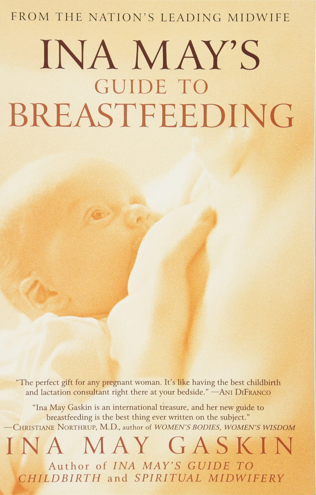 Ina May's Guide To Breastfeeding: From The Nation's Leading Midwife: Ina  May Gaskin: 9780553384291: Amazon: Books