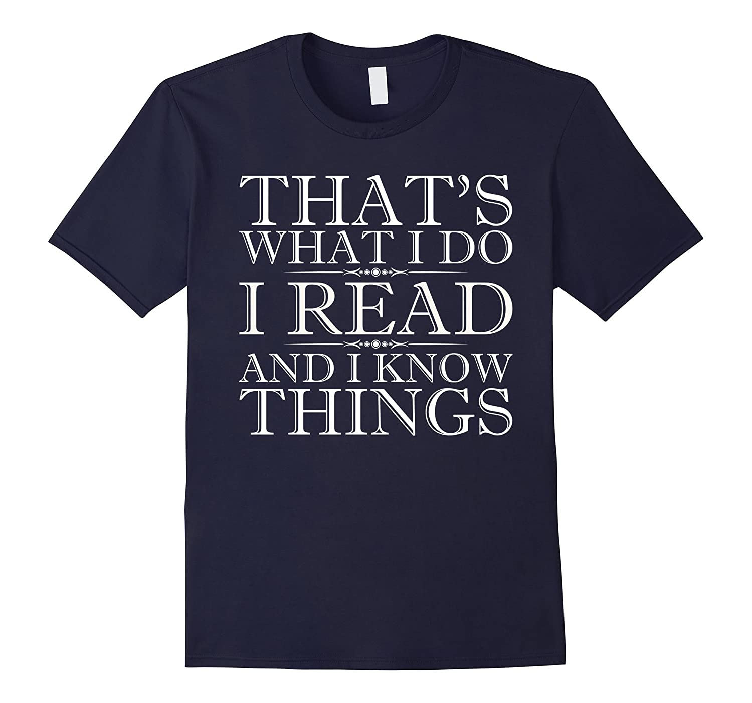 Thats What I Do I Read And I Know Things - Reading T-Shirt-TD
