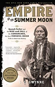 Empire of the Summer Moon: Quanah Parker and the Rise and Fall of the Comanches, the Most Powerful Indian Tribe in American