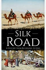 Silk Road: A History from Beginning to End Kindle Edition