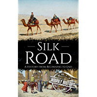 Silk Road: A History from Beginning to End (History of China)