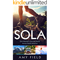 Sola: One Woman's Journey Alone Across South America
