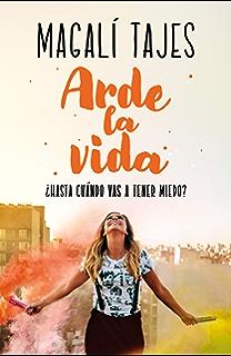 Arde la vida: ¿Hasta cuándo vas a tener miedo? (Spanish Edition)