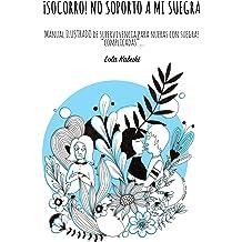 ¡Socorro! No soporto a mi suegra (2ª edición): Manual ilustrado de autoayuda para nueras con suegras complicadas (Spanish Edition) May 11, 2017