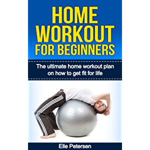 Home Workout: Home Workout For Beginners: The Home Workout Plan On How To Get Fit For Life (Home Workout For Beginners…
