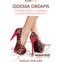Odessa Dreams: The Dark Heart of Ukraine's Online Marriage Industry (Kindle Single) (English Edition)
