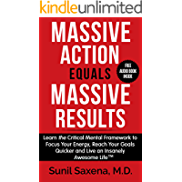 Massive Action Equal Massive Results: Learn the Critical Mental Framework to Focus Your Energy, Reach Your Goals Quicker and Live an Insanely Awesome Life