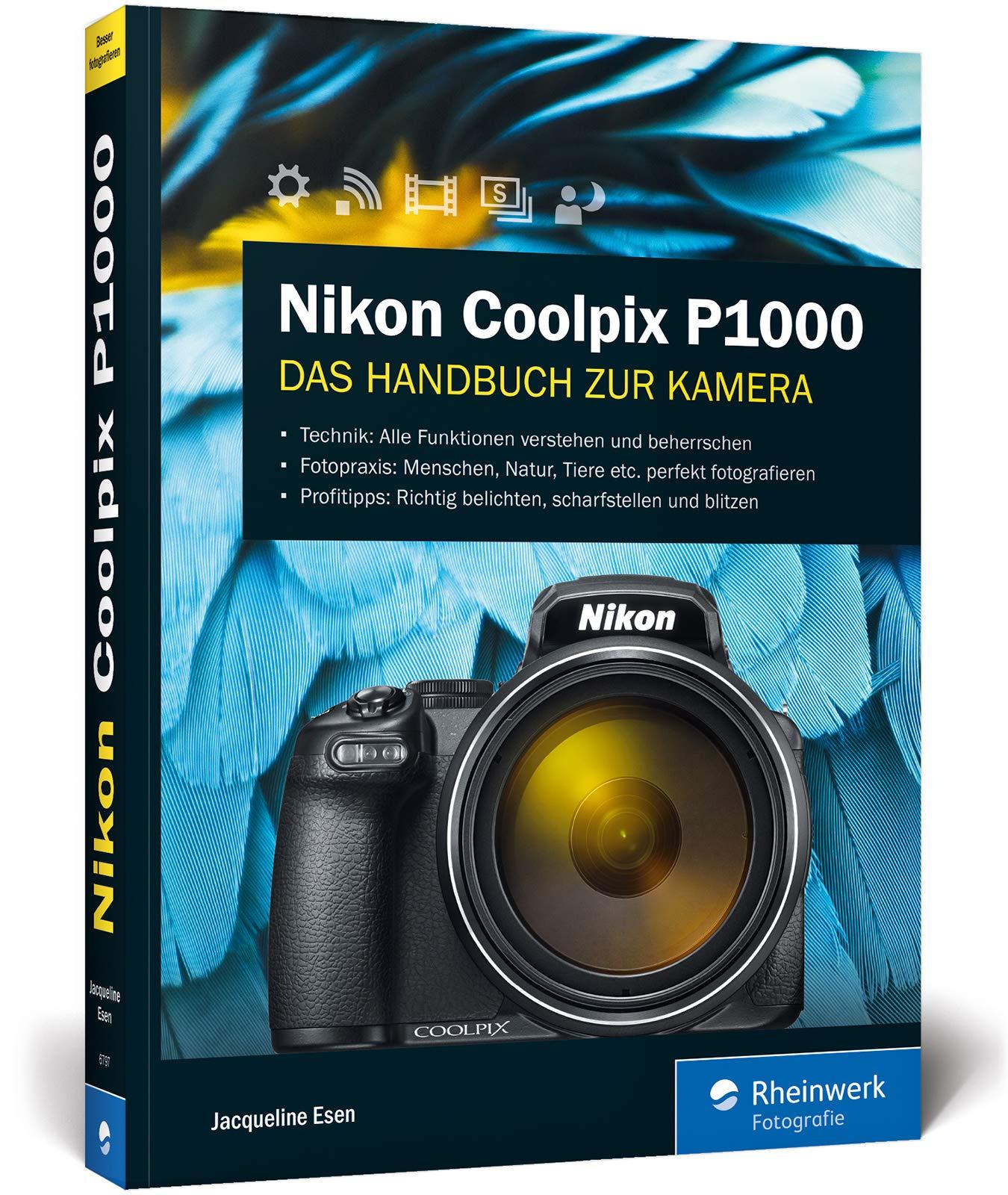 Nikon Coolpix P1000: Das Handbuch zur Kamera Broschiert – 25. Januar 2019 Jacqueline Esen Rheinwerk Fotografie 3836267977 COMPUTERS / General