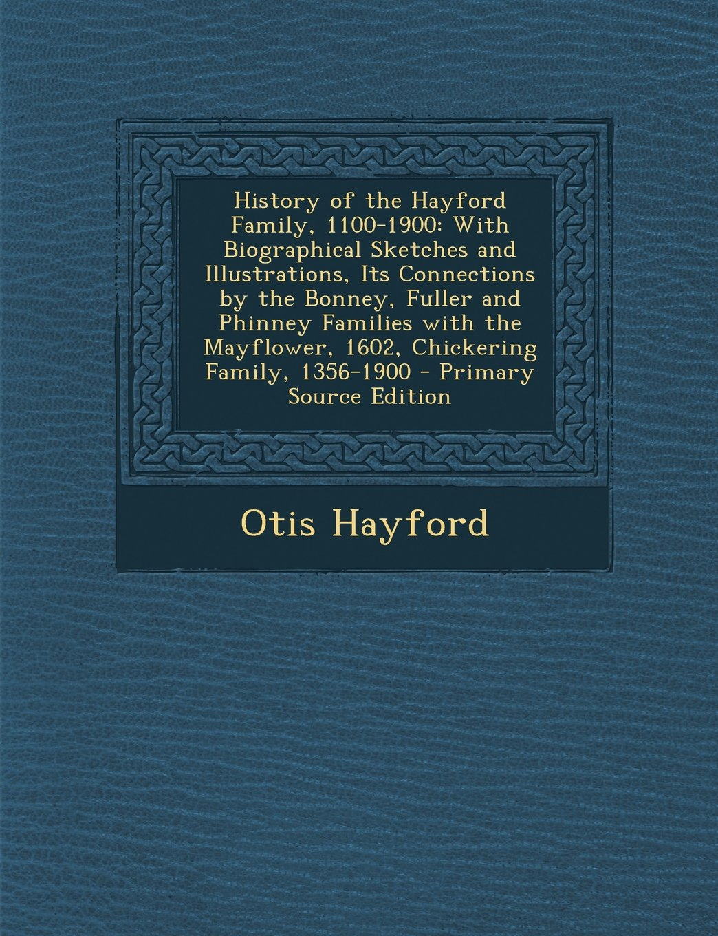 Download History of the Hayford Family, 1100-1900: With Biographical Sketches and Illustrations, Its Connections by the Bonney, Fuller and Phinney Families Wit ebook