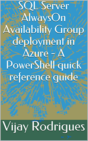 SQL Server AlwaysOn Availability Group deployment in Azure - A PowerShell quick reference guide