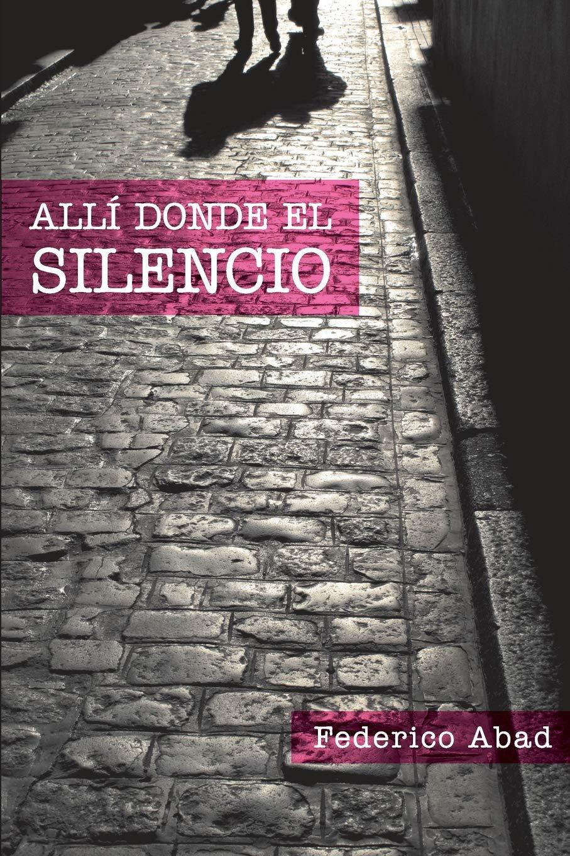 Alli donde el silencio (Spanish Edition): Federico Abad ...