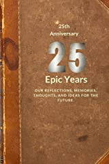25th Anniversary: Twenty-five Epic Years (Memory Journal Anniversary Edition) (Volume 6) Paperback