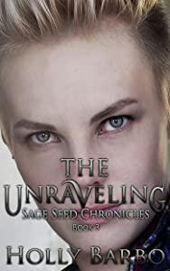 The Unraveling: Sage Seed Chronicles #3