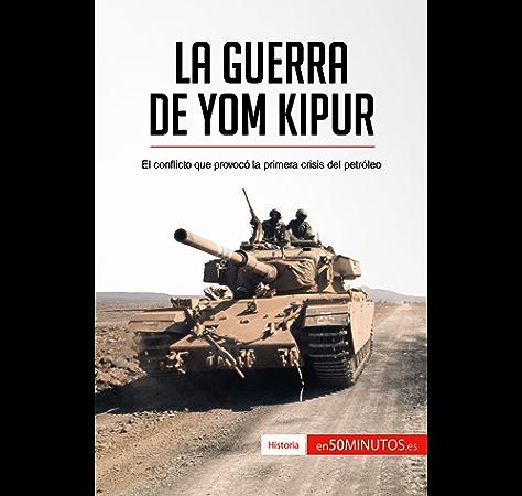 La guerra de Yom Kipur: El conflicto que provocó la primera crisis del petróleo (Historia) eBook: , 50Minutos.es: Amazon.es: Tienda Kindle