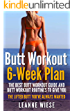 Butt Workout (6-Week Plan): The Best Butt Workout Guide And Butt Workout Routines To Give You The Lifted Butt You've Always Wanted (How to Get an Amazing Butt, No Gym Needed, Sculpt Perfect Curves)