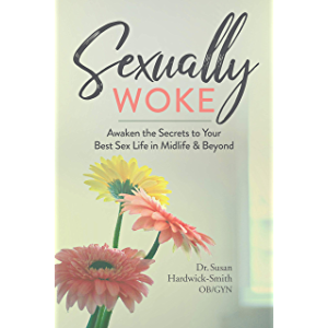 Sexually Woke: Awakening the Secrets to Our Best Sex Lives in Midlife and Beyond
