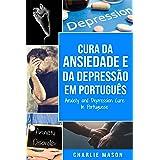 Cura da Ansiedade e da Depressão Em português/ Anxiety and Depression Cure In Portuguese: Livro de Exercícios Simples para te