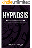 HYPNOSIS: UNLEASH YOUR HIDDEN POWER USING HYPNOSIS