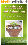 Repicar el Plantel: Del Bebé Adenium al adolescente.: Cultivo y Cuidados. (La Bíblia del Adenium nº 2) (Spanish Edition)