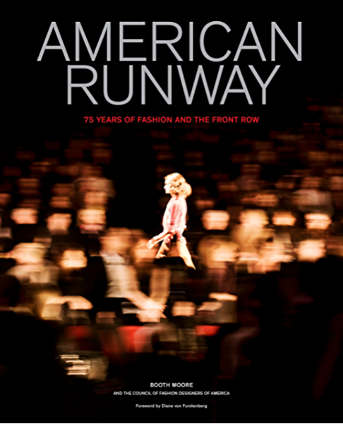 Amazon Com American Runway 75 Years Of Fashion And The Front Row Ebook Moore Booth America Council Of Fashion Designers Of Kindle Store