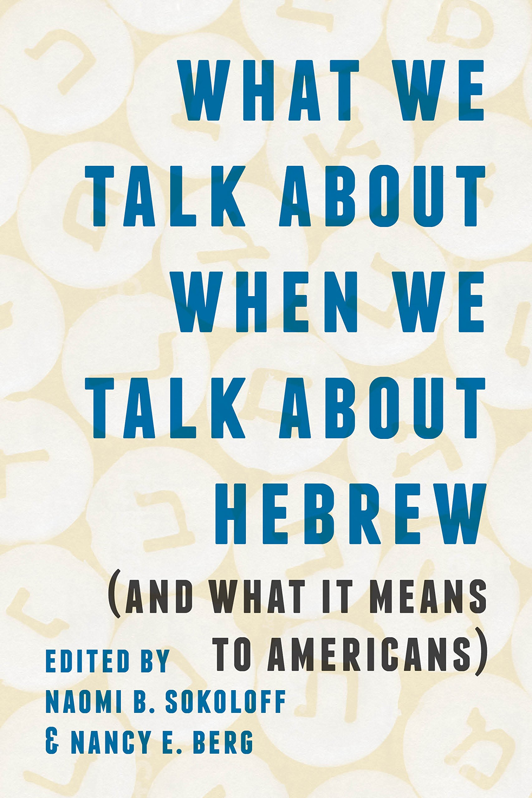 What We Talk about When We Talk about Hebrew (and What It Means to Americans) (Samuel and Althea Stroum Lectures in Jewish Studies) pdf
