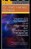 Vitamin-D3  hochdosiert        D i e   Alternative zur bisherigen Therapie bei Glaukom: Neueste Erkenntnisse revolutionieren  Krebstherapie  Allgemeinmedizin  Augenheilkunde  Kontaktlinsentragen