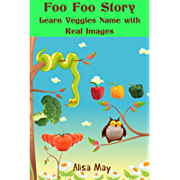 Foo Foo story learn veggies name with real images: This book will help children enjoy learning the Vegetable name and see the real images of the veggies. (English Edition)