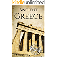 Ancient Greece: A History From Beginning to End (Ancient Civilizations)
