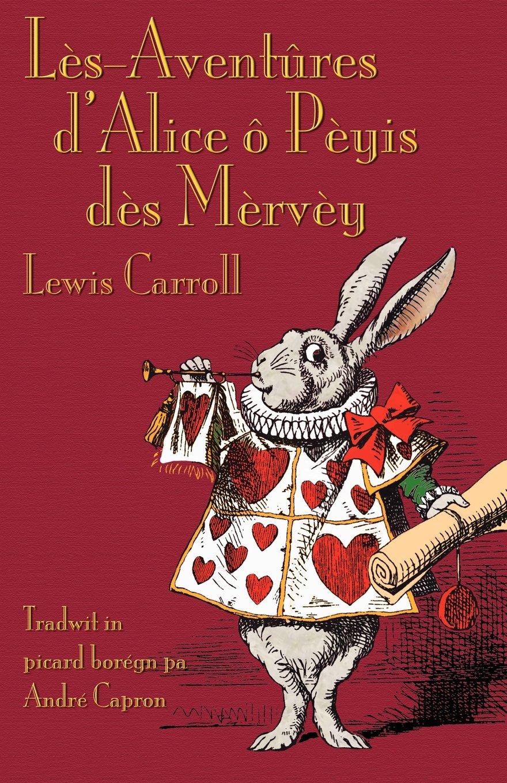 Download Lès-Aventûres d'Alice ô Pèyis dès Mèrvèy (Alice's Adventures in Wonderland in Borain Picard) (Romance Edition) ebook