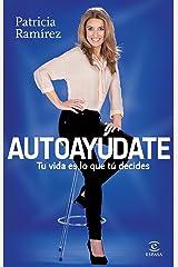 Autoayúdate: Tu vida es lo que tú decides (Spanish Edition) Kindle Edition